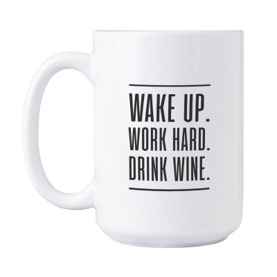 Wake up. Work hard. Drink wine.