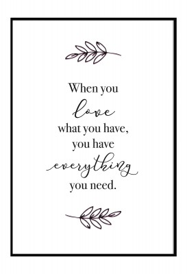 When you love what you have, you have everything you need - Poster Lieblingsmensch
