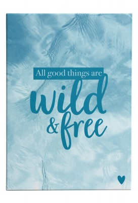 Wandbild Lieblingsmensch - All good things are wild and free