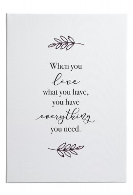 When you love what you have, you have everything you need - Wandbild Lieblingsmensch