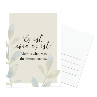 Postkarte Lieblingsmensch - Es ist, wie es ist. Aber es wird, was du daraus machst.