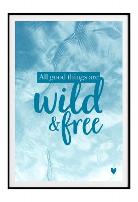 Poster Lieblingsmensch - All good things are wild and free