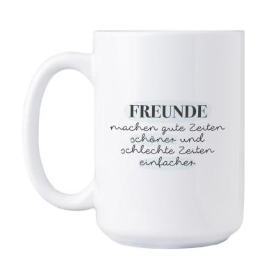 Freunde machen gute Zeiten schöner und schlechte Zeiten einfacher - Tasse XXL im Lieblingsmensch Shop