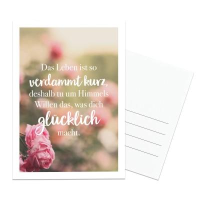 Das Leben ist so verdammt kurz, deshalb tu um Himmels Willen das, was dich glücklich macht. - Postkarte