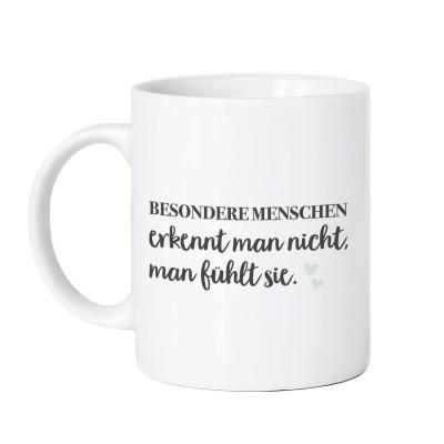 Tasse Vorderseite - Besondere Menschen erkennt man nicht, man fühlt sie