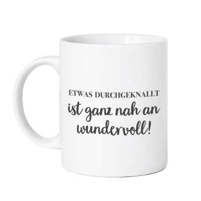 Tasse Vorderseite - Etwas durchgeknallt ist ganz nah an wundervoll